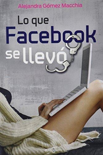 Lo que facebook se llev? / What Facebook took away (Spanish Edition) by Alejandra Gomez Macchia (2015-04-03)