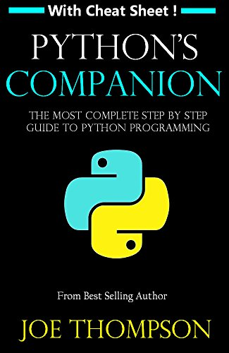 PYTHON: PYTHON'S COMPANION, A STEP BY STEP GUIDE FOR BEGINNERS TO START CODING TODAY! (INCLUDES A 6 PAGE PRINTABLE CHEAT SHEET)(PYTHON FOR BEGINNERS, PYTHON FOR DUMMIES, PYTHON PRO