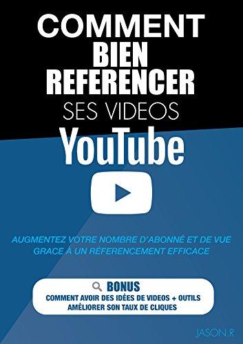 Comment Bien Référencer Ses Vidéos Youtube (livre sur Youtube, avoir plus de vue Youtube, monter sa chaine Youtube): livre sur Youtube, avoir plus de vue ... monter sa chaine Youtube (French Edition)