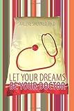 Let Your Dreams Be Your Doctor, Arlene Shovald Ph. D. and Arlene Shovald, 1452534829