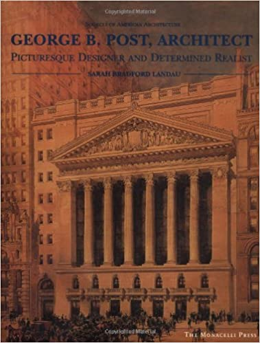 Book George B. Post, Architect: Picturesque Designer and Determined Realist