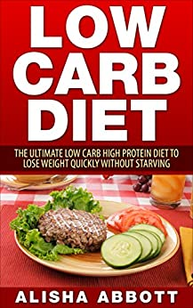 Low Carb: The Ultimate Low Carb High Protein Diet To Lose ...