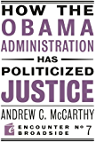 How the Obama Administration has Politicized Justice: Reflections on Politics, Liberty, and the State (Encounter…