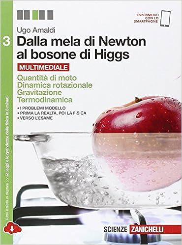 Dalla mela di Newton al bosone di Higgs - Quantità di moto. Dinamica rotazionale. Gravitazione. Termodinamica