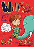 Wilf the Mighty Worrier is King of the Jungle: Book 3