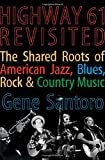 Highway 61 Revisited: The Tangled Roots of American Jazz, Blues, Rock, Country Music