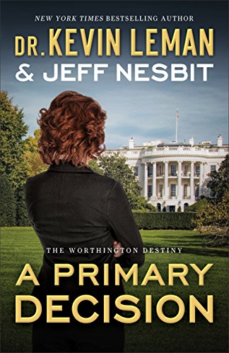 A Primary Decision (The Worthington Destiny Book #3): A Novel by [Leman, Dr. Kevin, Nesbit, Jeff]