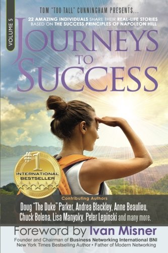 Journeys To Success: 22 Amazing Individuals Share Their Real-Life Stories Based On The Success Principles Of Napoleon Hill (Volume - Waterman Jim
