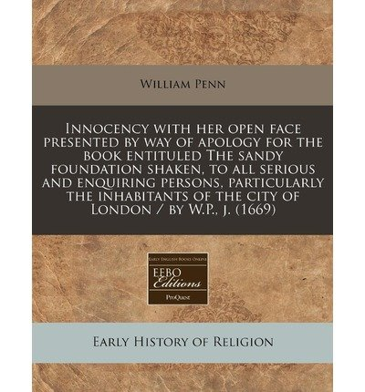 Download Innocency with Her Open Face Presented by Way of Apology for the Book Entituled the Sandy Foundation Shaken, to All Serious and Enquiring Persons, Par (Paperback) - Common pdf