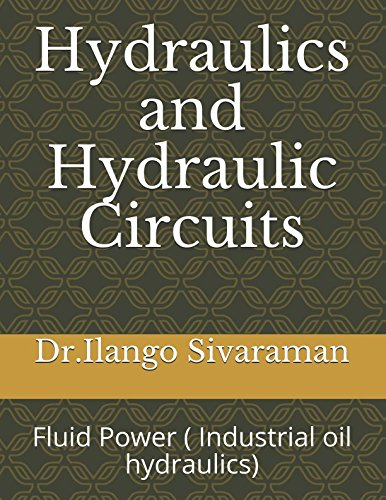 Hydraulics and Hydraulic Circuits: Fluid Power ( Industrial oil hydraulics)