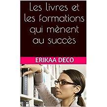 Les livres et les formations qui mènent au succès (French Edition)