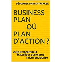 BUSINESS PLANoùplan d'action ?: Auto entrepreneurTravailleur autonomemicro entreprise (French Edition)