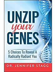Unzip Your Genes: 5 Choices to Reveal a Radically Radiant You