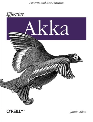 Effective Akka: Patterns and Best Practices