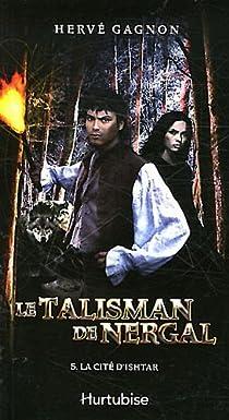 Le Talisman de Nergal, tome 5 : La cité d'Ishtar par Gagnon