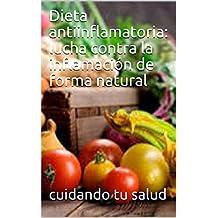 Dieta antiinflamatoria: lucha contra la inflamación de forma natural (Spanish Edition)