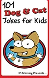 101 Dog and Cat Jokes for Kids: Joke Books for Kids (Volume 4)