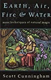 Book Cover for Earth, Air, Fire & Water: More Techniques of Natural Magic (Llewellyn's Practical Magick)