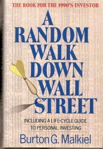 A Random Walk Down Wall Street: Including a Life-Cycle Guide to Personal Investing by Burton Gordon Malkiel (1990-05-03)