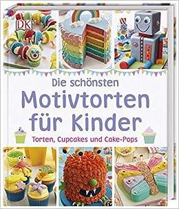 Die Schönsten Motivtorten Für Kinder: Torten, Cupcakes Und Cake Pops:  Amazon.de: Karen Sullivan: Bücher