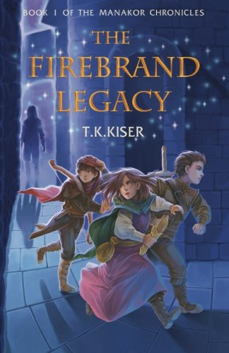 The Firebrand Legacy (The Manakor Chronicles) (Volume 1)