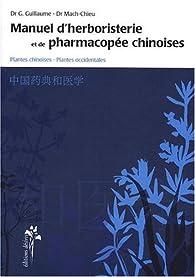 Manuel d'herboristerie et de pharmacopée chinoises : Plantes chinoises, plantes occidentales par Gérard Guillaume