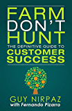 Farm Don't Hunt: The Definitive Guide to Customer Success (English Edition)