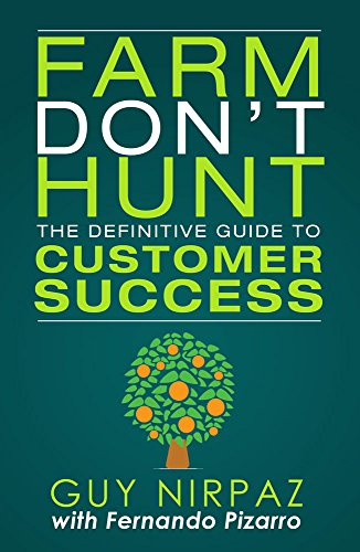 Farm Don't Hunt: The Definitive Guide to Customer Success by [Nirpaz, Guy, Pizarro, Fernando]