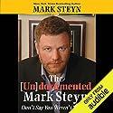 The Undocumented Mark Steyn: Don't Say You Weren't Warned Hörbuch von Mark Steyn Gesprochen von: Mark Steyn