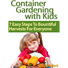 Container Gardening with Kids: 7 Easy Steps to Bountiful Harvests for Everyone