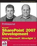 Professional Microsoft SharePoint 2007 Development Using Microsoft Silverlight 2, Steve Fox and Paul Stubbs, 0470434007