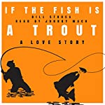If the Fish Is a Trout: A Love Story | Bill Stokes