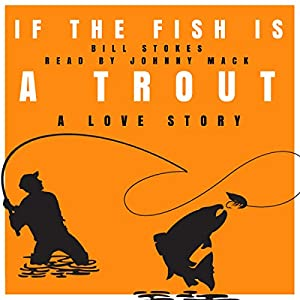 If the Fish Is a Trout: A Love Story Audiobook