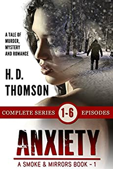 Anxiety: Episodes 1 through 6 - A Tale of Murder, Mystery and Romance (A Smoke and Mirrors Book) by [Thomson, H. D.]