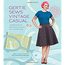 Gertie Sews Vintage Casual: A Modern Guide to Sportswear Styles of the 1940s and 1950s: Written by Gretchen Hirsch, 2014 Edition, (Spi) Publisher: Stewart, Tabori and Chang [Hardcover]