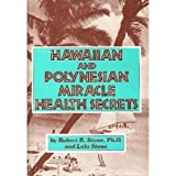 Hawaiian and Polynesian Miracle Health Secrets, Robert B. Stone and Lola Stone, 013384255X