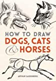 img - for How to Draw Dogs, Cats and Horses (Dover Books on Art Instruction and Anatomy) book / textbook / text book