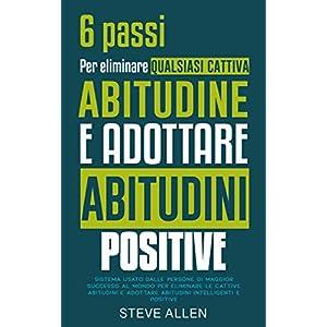 6 passi per eliminare qualsiasi cattiva abitudine e adottare abitudini positive: Sistema usato dalle persone di maggior… 1 spesavip