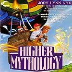 Higher Mythology: Mythology, Book 3 | Jody Lynn Nye