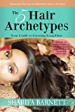 The 5 Hair Archetypes : Your Guide to Growing Long Hair, Barnett, Sharifa, 0985739207