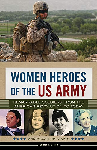Women Heroes of the US Army: Remarkable Soldiers from the American Revolution to Today (Women of Action)