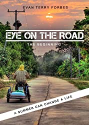 Eye On The Road / The Beginning (How an Ordinary Kid Became an Extraordinary World Traveler Book 1)