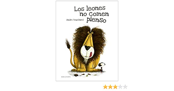Los leones no comen pienso (Albumes ilustrados / Illustrated albums) (Spanish Edition): Andre Bouchard, Edelvives: 9788426391766: Amazon.com: Books