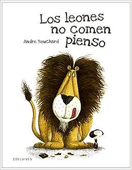 Los leones no comen pienso (Albumes ilustrados / Illustrated albums) (Spanish Edition): Andre Bouchard, Edelvives: 9788426391766: Amazon.com: Books
