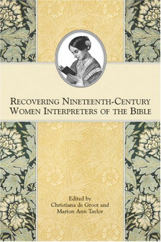 Recovering Nineteenth-Century Women Interpreters of the Bible (Symposium Series) (Symposium Series) (Society of Biblical Literature Symposium) by Christiana de Groot (2007-09-18)