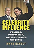 img - for Celebrity Influence: Politics, Persuasion, and Issue-Based Advocacy book / textbook / text book