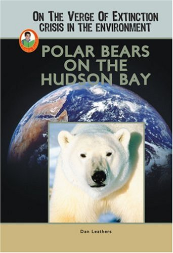 Polar Bears on the Hudson Bay (On the Verge of Extinction: Crisis in the Environment) pdf