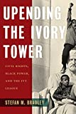 Image of Upending the Ivory Tower: Civil Rights, Black Power, and the Ivy League