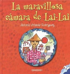 La Maravillosa Camara De Lai-lai / Lai-lai's Wonderful Camera (Spanish Edition) by Antonio Orlando Rodriguez (2006) Hardcover