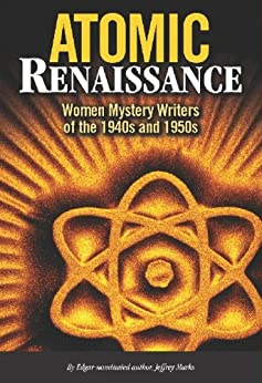 Atomic Renaissance: American Women Mystery Writers of the 1940s and 1950s by [Marks, Jeffrey]